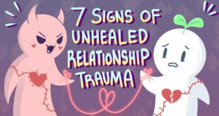 7 Signs Of Unhealed Relationship Trauma