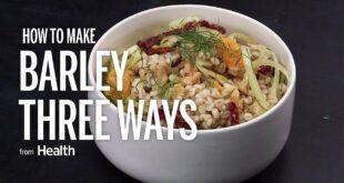 How to Make Barley Three Ways | Health