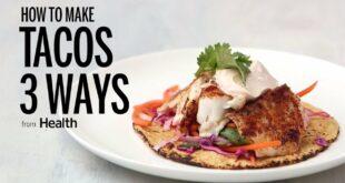 How to Make Tacos Three Ways | Health