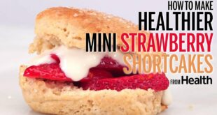 How to Make Healthier Strawberry Shortcakes | Health