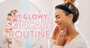My Glowy Skincare Routine